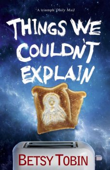 Things We Couldn't Explain, Betsy Tobin