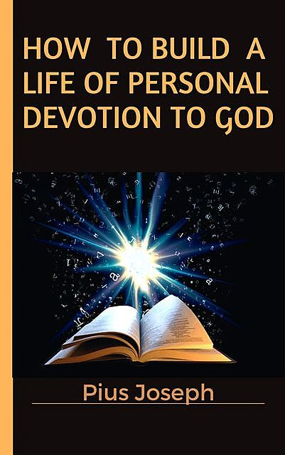 How to Build a Life of Personal Devotion to God, Pius Joseph