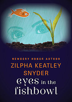 Eyes in the Fishbowl, Zilpha K Snyder