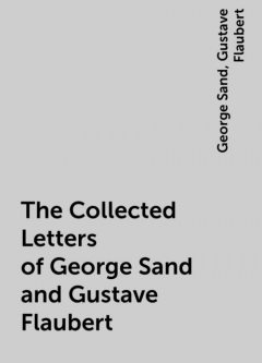 The Collected Letters of George Sand and Gustave Flaubert, George Sand, Gustave Flaubert