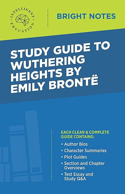 Study Guide to Wuthering Heights by Emily Brontë, Intelligent Education