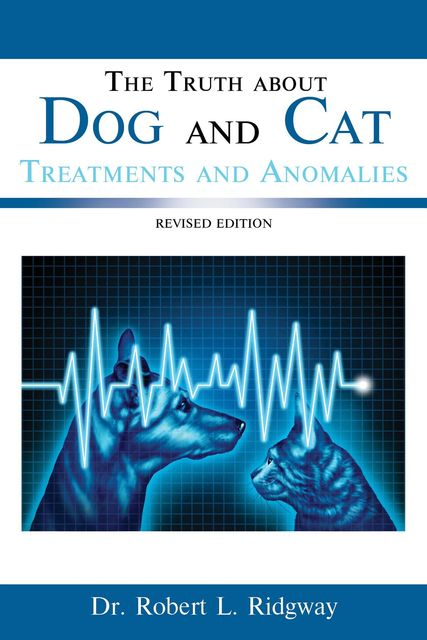 The Truth about Dog and Cat Treatments and Anomalies, ROBERT L. RIDGWAY