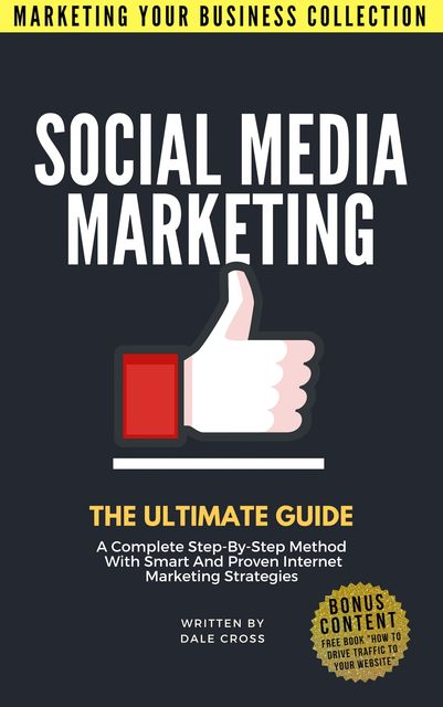 Social Media Marketing The Ultimate Guide, Cross Dale
