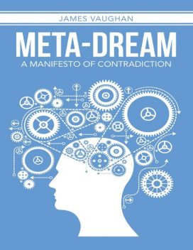 Meta-dream: A Manifesto of Contradiction, T. James Vaughan