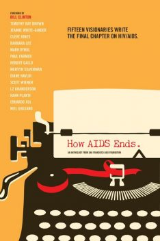 How AIDS Ends, Bill Clinton, Barbara Lee, Cleve Jones, Diane Havlir, Eduardo Xol, Hank Plante, Jeanne White Ginder, LZ Granderson, Mark Dybul, Mervyn Silverman, Neil Giuliano, Paul Farmer, Reilly O'Neal, Robert Gallo, Roxan, San Francisco AIDS Foundation, Scott Wiener