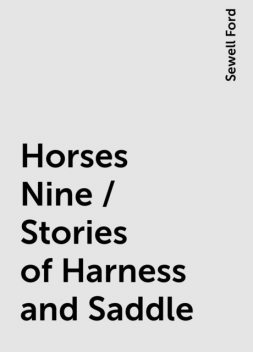 Horses Nine / Stories of Harness and Saddle, Sewell Ford