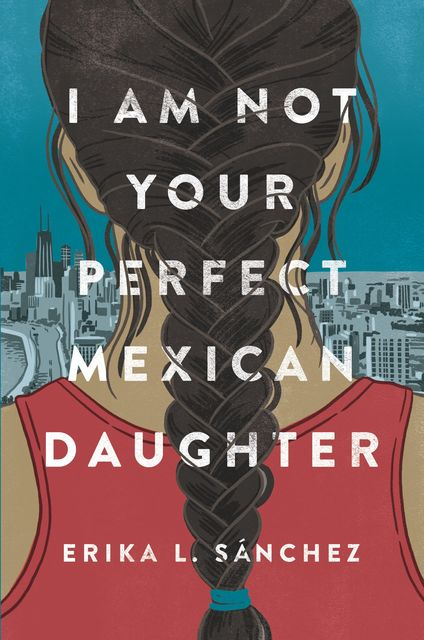 I Am Not Your Perfect Mexican Daughter, Erika L. Sánchez