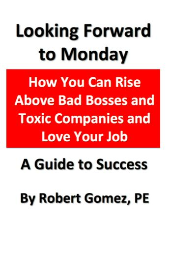 Looking Forward to Monday: How You Can Rise Above Bad Bosses and Toxic Companies and Love Your Job, Robert Gomez