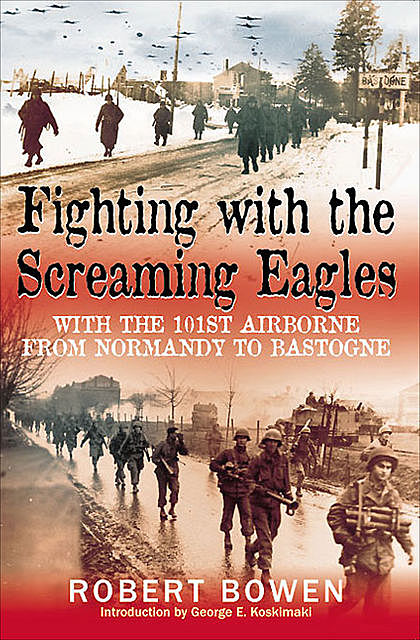 Fighting with the Screaming Eagles, Robert Bowen