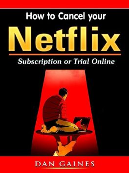 How to Cancel your Netflix Subscription Online, Dan Gaines