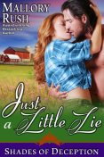 Just a Little Lie (Shades of Deception, Book 1), Mallory Rush