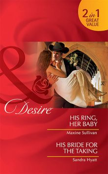 His Ring, Her Baby / His Bride for the Taking, Maxine Sullivan, Sandra Hyatt