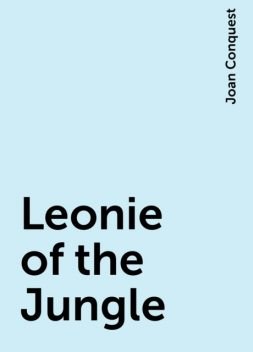 Leonie of the Jungle, Joan Conquest