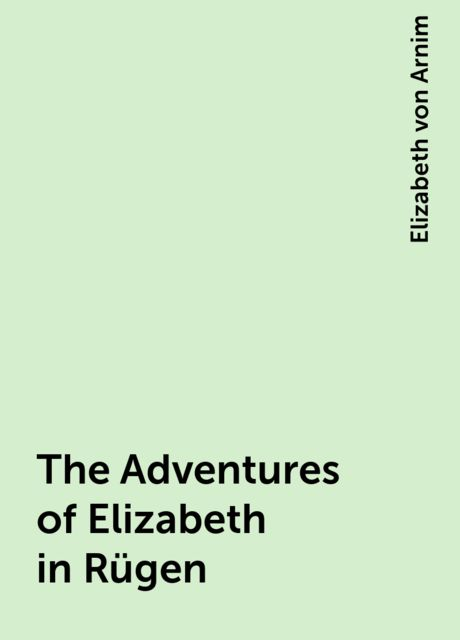 The Adventures of Elizabeth in Rügen, Elizabeth von Arnim
