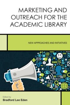 Marketing and Outreach for the Academic Library, Edited by Bradford Lee Eden