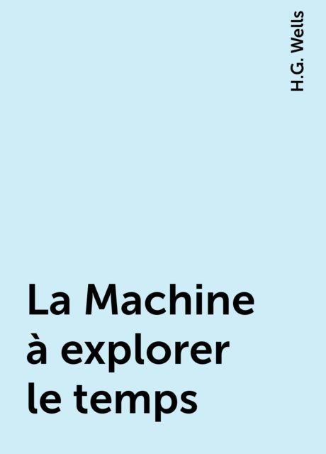 La Machine à explorer le temps, H.G. Wells