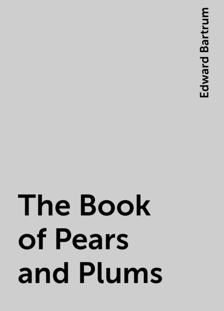 The Book of Pears and Plums, Edward Bartrum