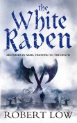 The White Raven (The Oathsworn Series, Book 3), Robert Low