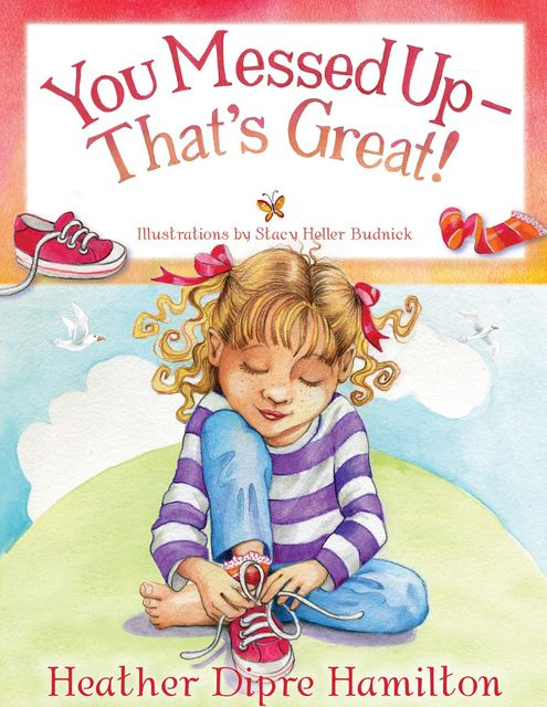 You Messed Up – That's Great, Heather Dipre Hamilton