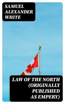 Law of the North (Originally published as Empery), Samuel Alexander White