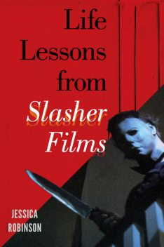 Life Lessons from Slasher Films, Jessica Robinson
