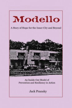 Modello, A Story of Hope for the Inner City and Beyond: An Inside-Out Model of Prevention and Resiliency in Action, Jack Pransky