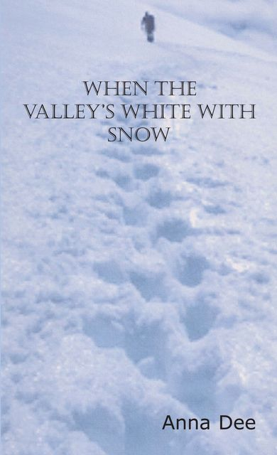 When the Valley's White with Snow, Anna Dee