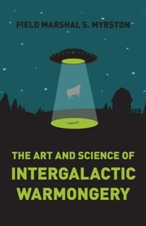 Art and Science of Intergalactic Warmongery, Field Marshal S. Myrston