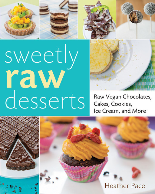Sweetly Raw Desserts, Heather Pace