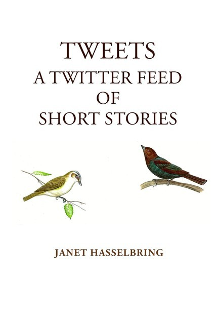 Tweets, A Twitter Feed of Short Stories, Janet Hasselbring