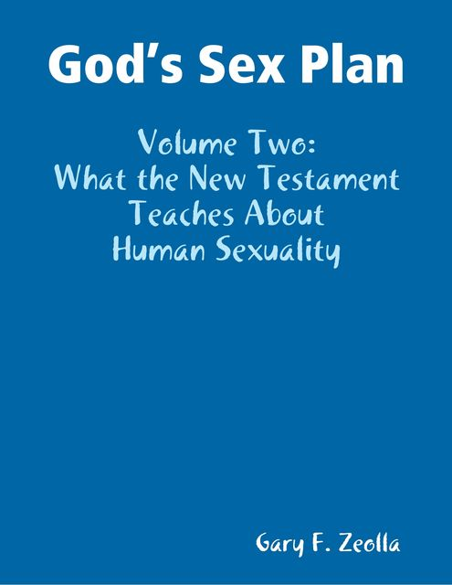 God's Sex Plan: Volume Two: What the New Testament Teaches About Human Sexuality, Gary F.Zeolla