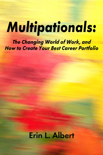 Multipationals: The Changing World of Work, and How to Create Your Best Career Portfolio, Erin Albert