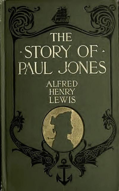 The Story of Paul Jones, Alfred Henry Lewis