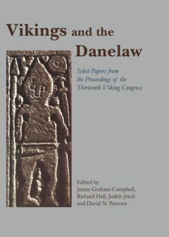 Vikings and the Danelaw, Richard Hall, David N Parsons, James Graham-Campbell, Judith Jesch
