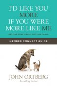 I'd Like You More if You Were More like Me Member Connect Guide, John Ortberg
