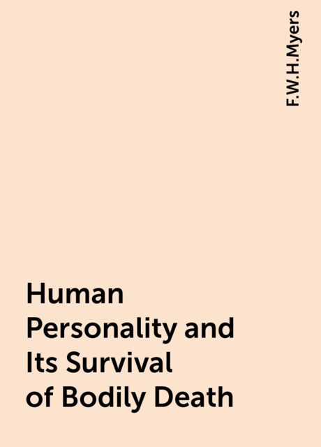 Human Personality and Its Survival of Bodily Death, F.W.H.Myers