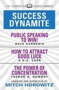 Success Dynamite (Condensed Classics): featuring Public Speaking to Win!, How to Attract Good Luck, and The Power of Concentration, Dale Carnegie, Theron Q.Dumont, A.H. Z. Carr