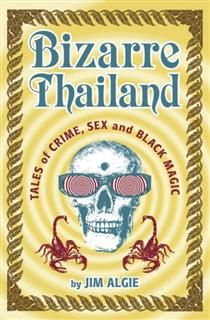 Bizarre Thailand. Tales of Crime, Sex and Black Magic, Jim Algie