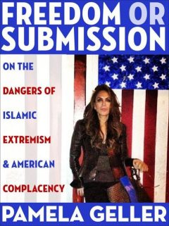 Freedom or Submission: On the Dangers of Islamic Extremism & American Complacency, Pamela Geller