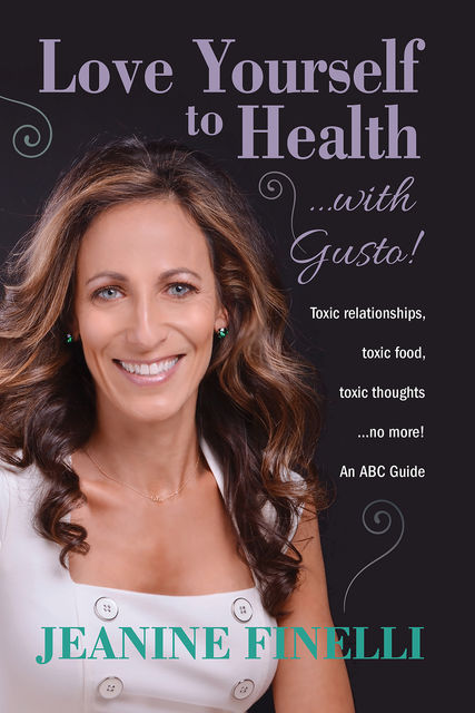 Love Yourself to Health… with Gusto!: ABC Guide for Surviving a Toxic Relationship, Jeanine Finelli