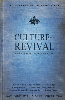 Culture of Revival: A Revivalist Field Manual, Andy Byrd, Sean Feucht, Aaron Walsh, Andrew York, Caleb Klinge, Corey Russell, David Fritch, Eric Johnson, Faytene Grasseschi, Morgan Perry, Roger Joyner