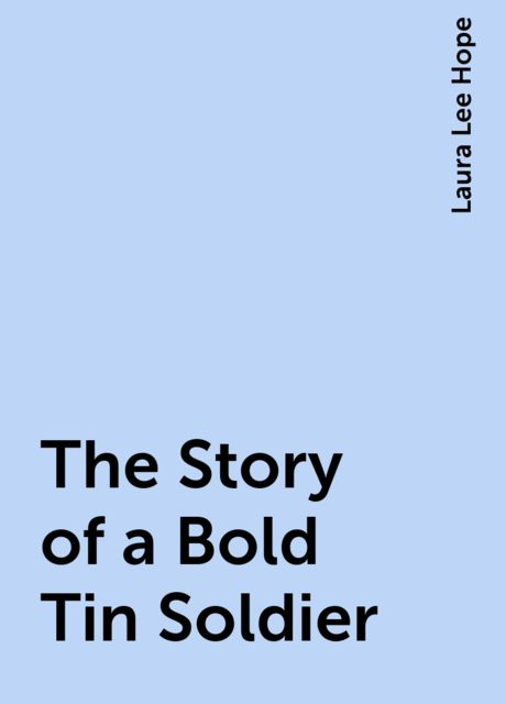 The Story of a Bold Tin Soldier, Laura Lee Hope