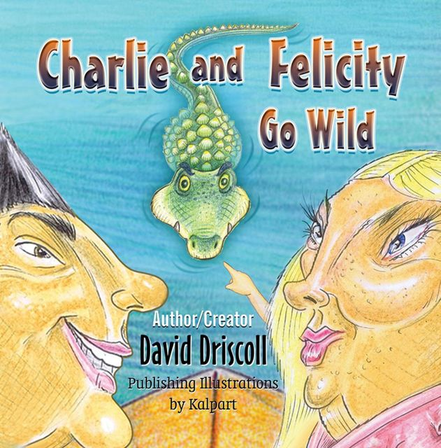 Charlie and Felicity Go Wild , David Driscoll
