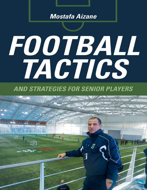 Football Tactics and Strategies for Senior Players, Mostafa Aizane