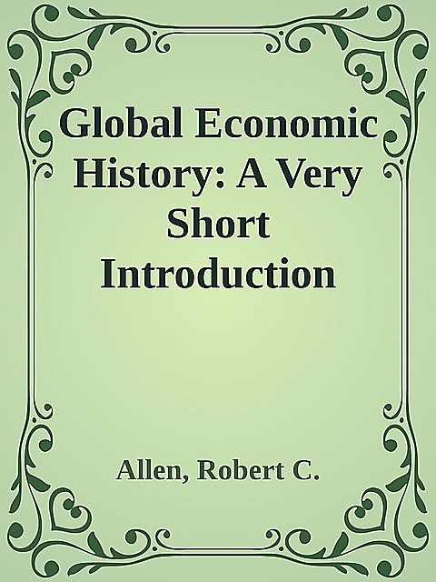 Global Economic History: A Very Short Introduction (Very Short Introductions), Robert, Allen