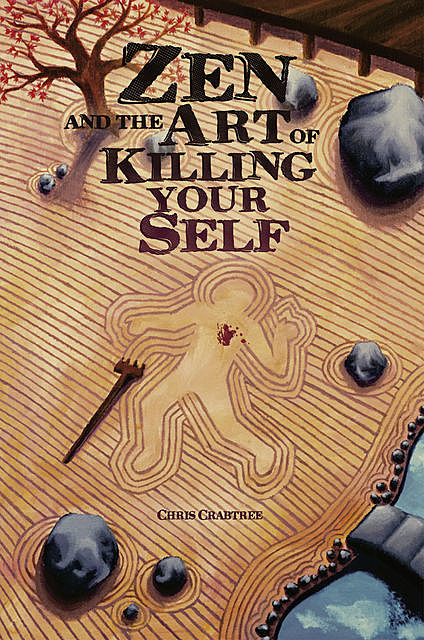 Zen and the Art of Killing Your Self, Chris Crabtree