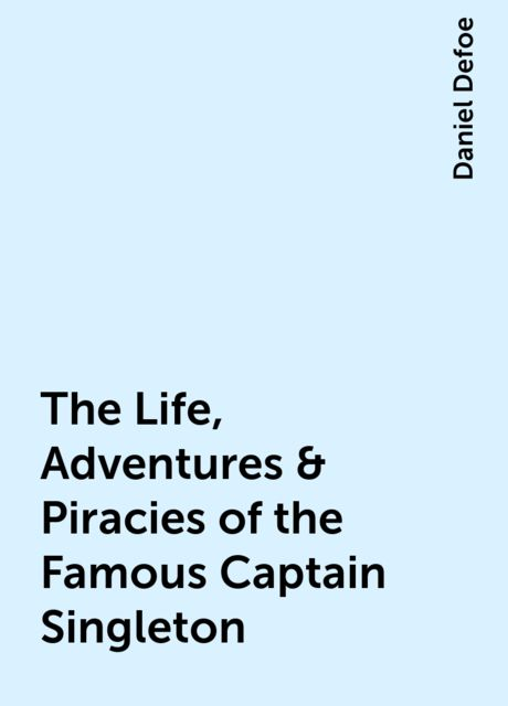 The Life, Adventures & Piracies of the Famous Captain Singleton, Daniel Defoe