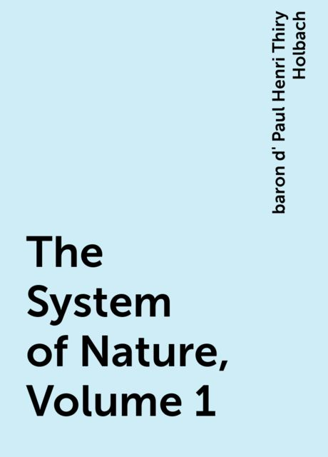 The System of Nature, Volume 1, baron d' Paul Henri Thiry Holbach