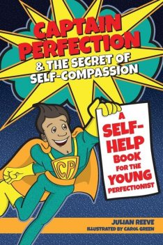 Captain Perfection and the Secret of Self-Compassion, Julian Reeve