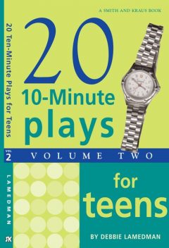 10-Minute Plays for Teens, Volume II, Debbie Lamedman
